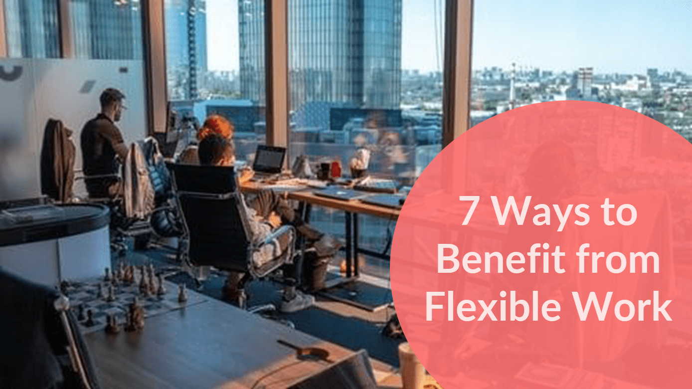 7 Ways Employers & Employees Benefit From a Flexible Work